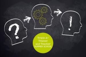 Triple A+ Trainer and Teacher Summer School