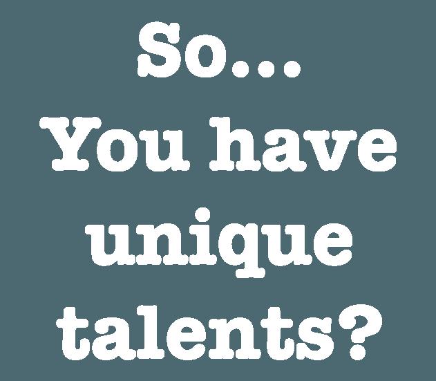 so-you-have-unique-talents